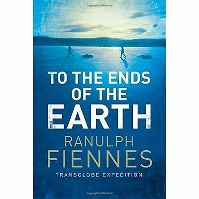 To the Ends of the Earth Ranulph Fiennes Simon Schuster Ltd PB / 9781471135705