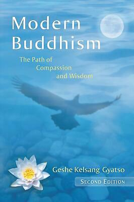 Modern Buddhism: The Path of Compassion and Wisdom by Geshe Kelsang Gyatso (Engl