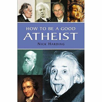 How to be a Good Atheist Nick Harding Oldcastle Books Ltd HB 9781842432372
