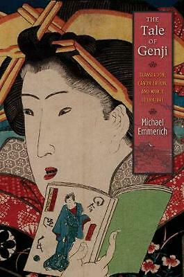 Tale of Genji: Translation, Canonization, and World Literature by Michael Emmeri