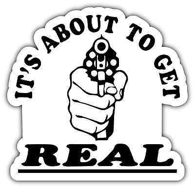"""It's About To Get Real Gun Revolver Funny Car Bumper Vinyl Sticker Decal 4""""X5"""""""