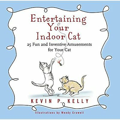 Entertaining Your Indoor Cat Fun Inventive Amusements for Kelly S. 9781416245506