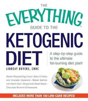 Everything Guide to the Ketogenic Diet: A Step-by-Step Guide to the Ultimate Fat