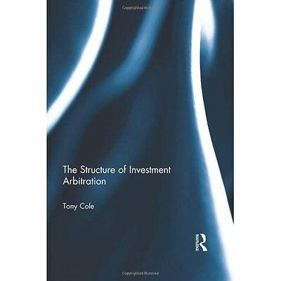 The Structure of Investment Arbitration Tony Cole Routledge HB 9780415579858