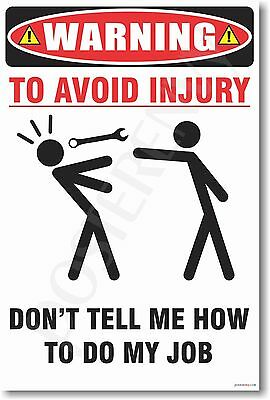 Warning - To Avoid Injury Don't Tell Me How To Do My Job - NEW Humor Joke Poster