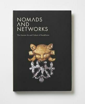 Nomads and Networks: The Ancient Art and Culture of Kazakhstan by Sren Stark (En