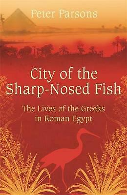 City of the Sharp-Nosed Fish: Greek Lives in Roman Egypt by Peter Parsons Paperb