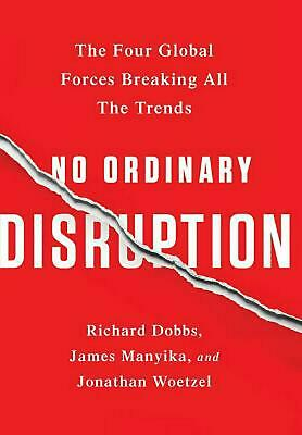 No Ordinary Disruption: The Four Global Forces Breaking All the Trends by Richar