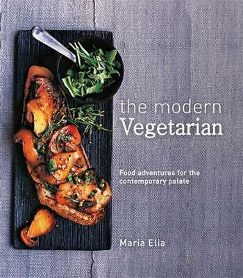 Modern Vegetarian: Food adventures for the contemporary palate by Maria Elia (En