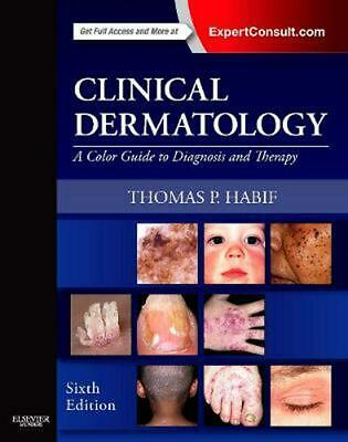 Clinical Dermatology: A Color Guide to Diagnosis and Therapy by Thomas P. Habif
