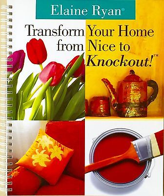 """Transform Your Home From Nice To Knockout! by Elaine Ryan"