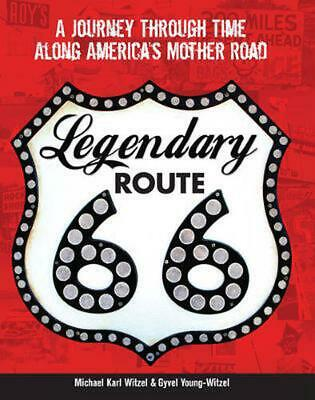 Legendary Route 66: A Journey Through Time Along America's Mother Road by Michae