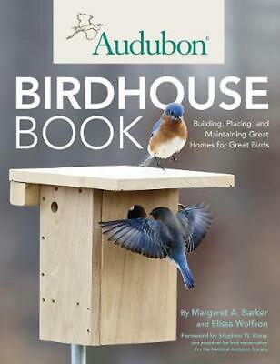 Audubon Birdhouse Book: Building, Placing, and Maintaining Great Homes for Great