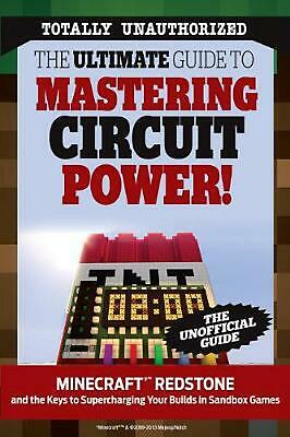The Ultimate Guide to Mastering Circuit Power!: Minecraft(r)(TM) Redstone and th