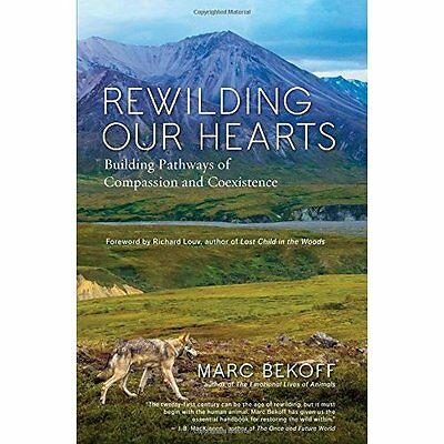 Rewilding Our Hearts Bekoff New World Library Paperback / softback 9781577319542