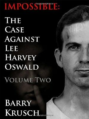 Impossible: The Case Against Lee Harvey Oswald