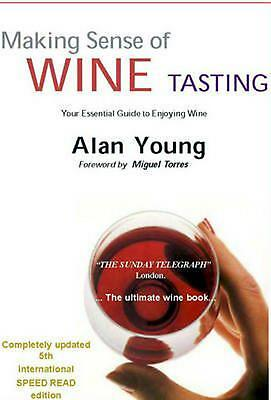 Making Sense of Wine Tasting: Your Essential Guide to Enjoying Wine by Alan Youn