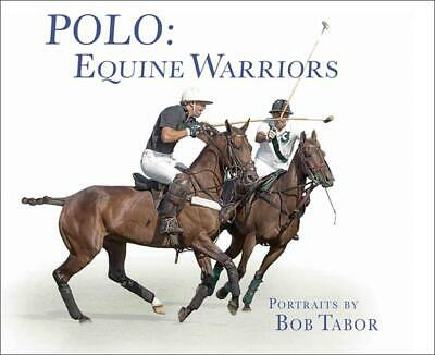 Polo: Equine Warriors by Bob Tabor (English) Hardcover Book Free Shipping!