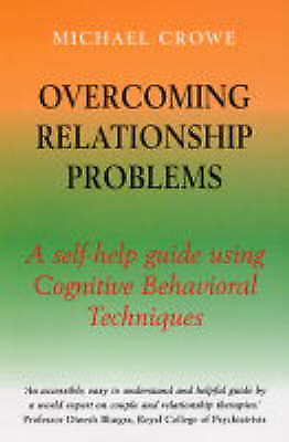 Overcoming Relationship Problems: A Self-Help Gu, Michael Crowe, New