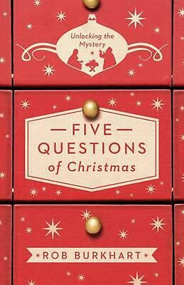 Five Questions of Christmas: Unlocking the Mystery by Rob Burkhart (English) Pap