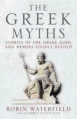 Greek Myths: Stories of the Greek Gods and Heroes Vividly Retold by Robin Waterf