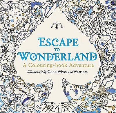 Escape to Wonderland A Colouring Book Adventure by Good Wives and Warriors