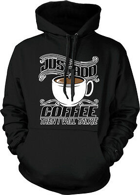 Just Add Coffee Then I Will Talkie Caffeine Addict Funny Humor Hoodie Pullover