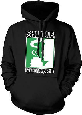 Shut Up Until I Finish My Coffee Caffeine Addict Morning Person Hoodie Pullover