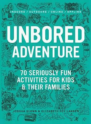 Unbored Adventure: 70 Seriously Fun Activities for Kids and Their Families by Jo
