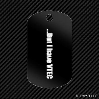 But I Have VTEC Keychain GI dog tag engraved many colors jdm