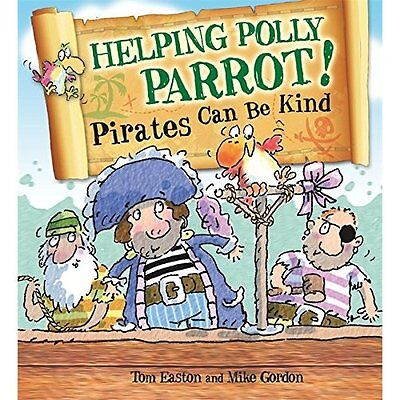 Helping Polly Parrot Pirates Can be Kind Easton Gordon Wayland (P. 9780750282970