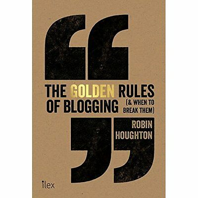 The Golden Rules of Blogging Houghton Ilex Paperback / softback 9781781572399
