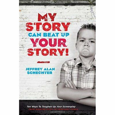 My Story Can Beat Up Your Schechter Michael Wiese Productions Pap. 9781932907933
