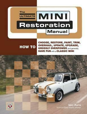 The Ultimate Mini Restoration Manual: How to Choose, Restore, Paint, Trim, Overh