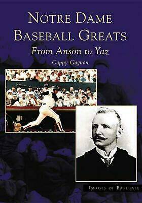 Notre Dame Baseball Greats:: From Anson to Yaz by Cappy Gagnon (English) Paperba