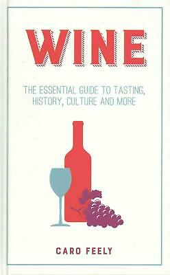 Wine: The Essential Guide to Tasting, History, Culture and More by Caro Feely Ha