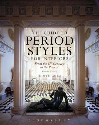 Guide to Period Styles for Interiors: From the 17th Century to the Present by Ju