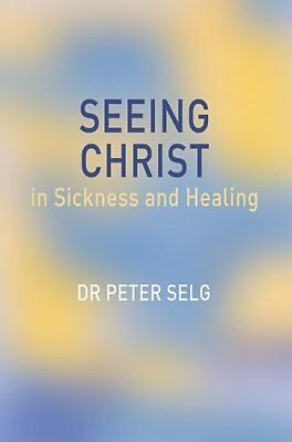 Seeing Christ In Sickness And Healing Selg  Peter 9780863154775