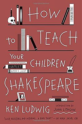 How To Teach Your Children Shakespeare Ludwig  Ken 9780307951502