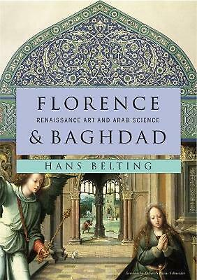 Florence & Baghdad: Renaissance Art and Arab Science by Hans Belting (English) H