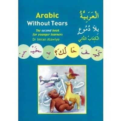 Arabic Without Tears : The Second Book for Younger Learners By  Dr Imran H Alawi