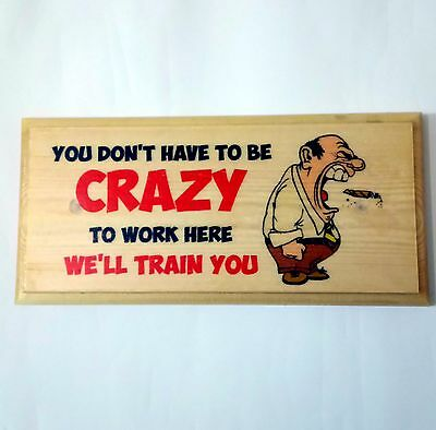 You Dont Have To Be Crazy To Work Here Plaque / Sign / Gift - Office Funny 252