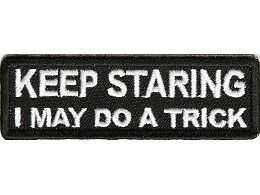 Biker Patch Keep Staring I May Do A Trick Leather Vest Sew/Iron Motorcycle Patch