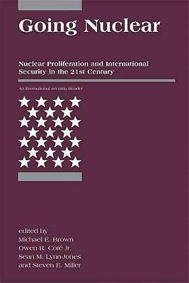 Going Nuclear: Nuclear Proliferation and International Security in the 21st Cent