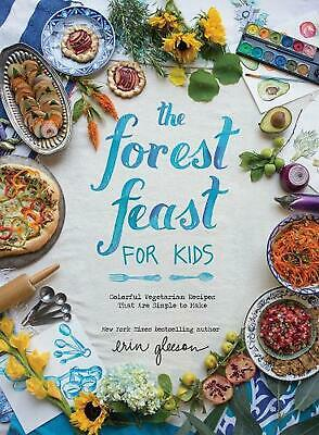 Forest Feast for Kids, The: Colorful Vegetarian Recipes That Are Simple to Make