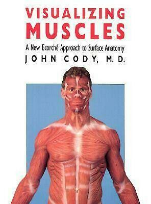 Visualizing Muscles: A New Ecorche Approach to Surface Anatomy by John Cody (Eng