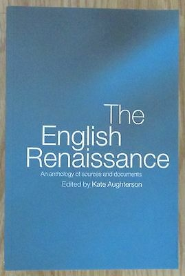 The English Renaissance * An Anthology of Sources and Documents * Aughterson