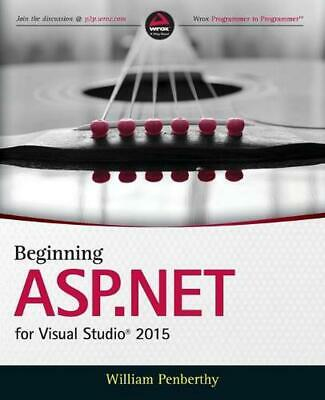 Beginning ASP.NET for Visual Studio 2015: Web Forms and Mvc by William Penberthy