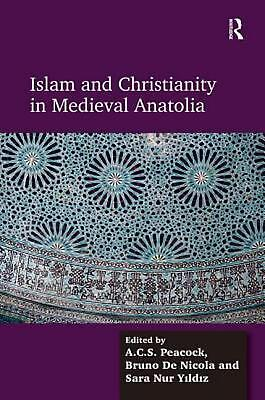 Islam and Christianity in Medieval Anatolia by A.C.S. Peacock Hardcover Book Fre