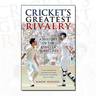 Cricket's Greatest Rivalry by Simon Hughes A History of the Ashes in 10 Matches